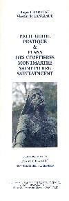 Petit Guide Pratique & Plans des Cimetières MONTMARTRE SAINT-PIERRE SAINT-VINCENT